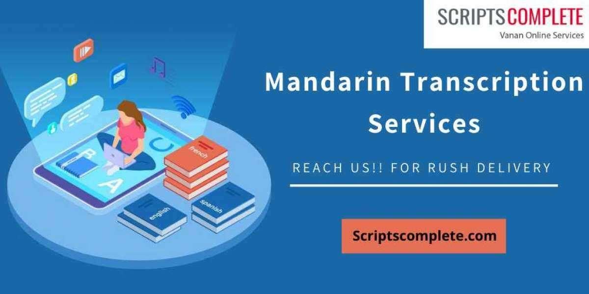 Get Mandarin Transcription Services With Professional Transcriptionist